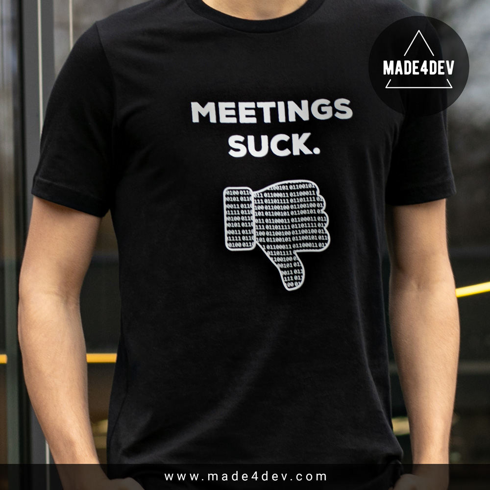 Meetings Suck T-Shirt for Developers