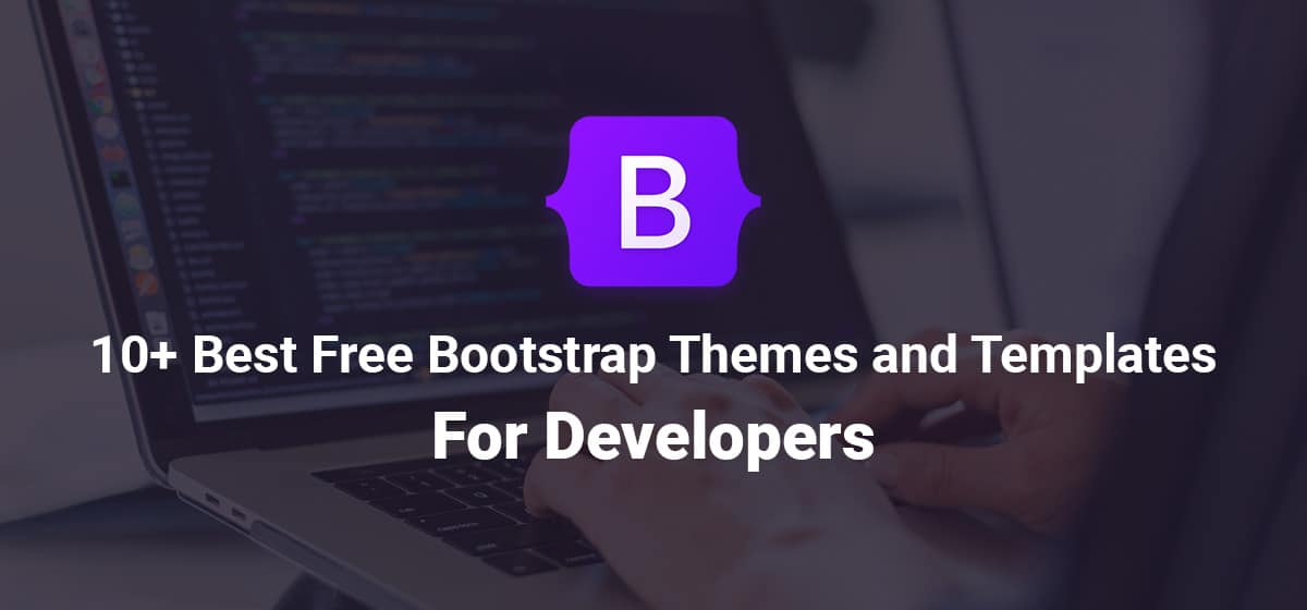 10+ Best Free Bootstrap Themes and Templates for Developers
